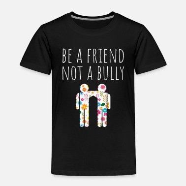 Anti Be A Friend Not A Bully Stop Bullying Anti Bully - Toddler Premium T-Shirt