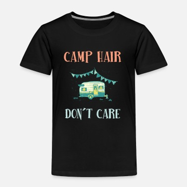Care camp hair dont care tshirt - Toddler Premium T-Shirt