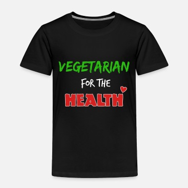 Health Vegetarian for the health - Toddler Premium T-Shirt