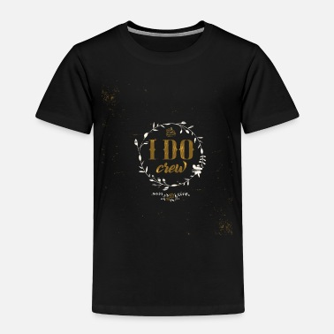 I Do Crew Cool I Do Crew Wedding Gift - Toddler Premium T-Shirt