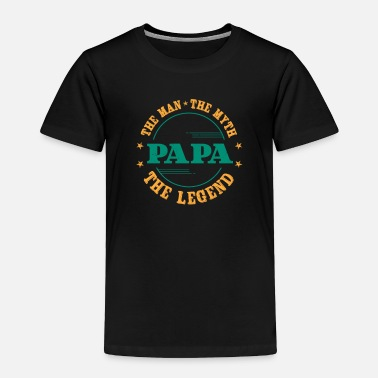 Man Man Myth Legend Daddy Papa Gift Parents Nice Funny - Toddler Premium T-Shirt