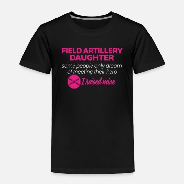 Artillery Field Artillery Daughter Gift Some People Dream Of - Toddler Premium T-Shirt