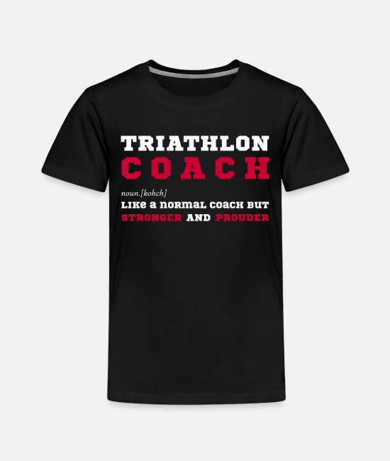 Triathlon T-Shirts - Triathlon Coach - Funny Gift for Triathlon Coaches - Toddler Premium T-Shirt black