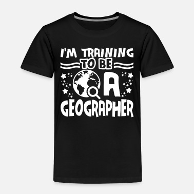 Geographic Training To Be A Geographer - Toddler Premium T-Shirt