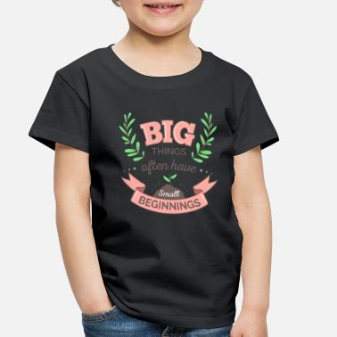 Quotes Big Things Often Have Small Beginnings T-Shirt - Toddler Premium T-Shirt