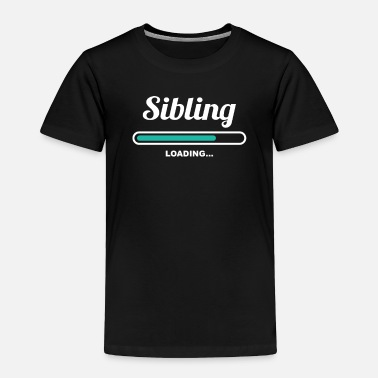 Siblings SIBLING LOADING - GREAT SHIRTS FOR SIBLINGS - Toddler Premium T-Shirt
