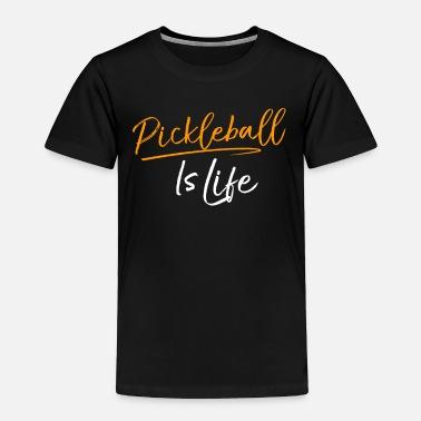 Pickleball Humor Pickleball is Life - Toddler Premium T-Shirt