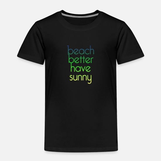 Vacay Baby Clothing - Beach Better have my sunny - Toddler Premium T-Shirt black