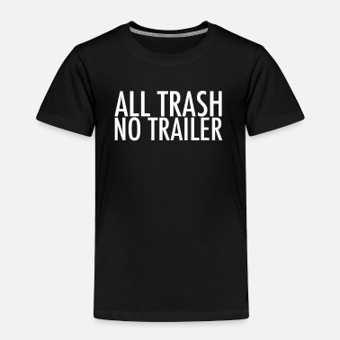 Trailer Trash All Trash No Trailer - Toddler Premium T-Shirt
