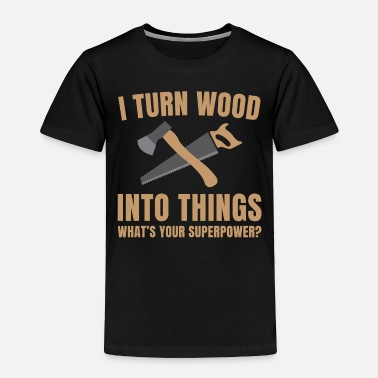 Tradesman Carpenter Wood Worker Gift - Toddler Premium T-Shirt