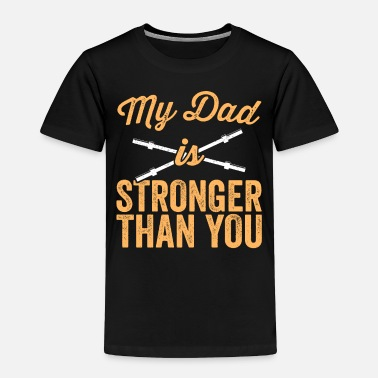 Lifting My Dad Is Stronger Than You Weight Lifting TShirt - Toddler Premium T-Shirt