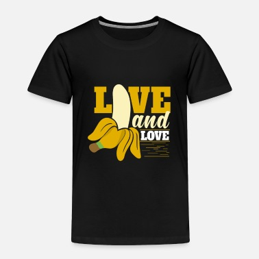 Crook Live and love Banana Sexy sex erotic Porn - Toddler Premium T-Shirt