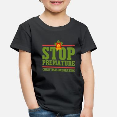Premature Stop Premature Christmas Decorating Shirt - Toddler Premium T-Shirt