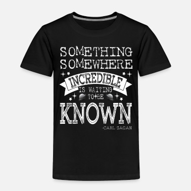 Social Something Somewhere Incredible is waiting to be - Toddler Premium T-Shirt