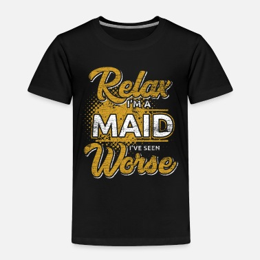 Iron Worker Relax I'm A Maid I've Seen Worse - Toddler Premium T-Shirt