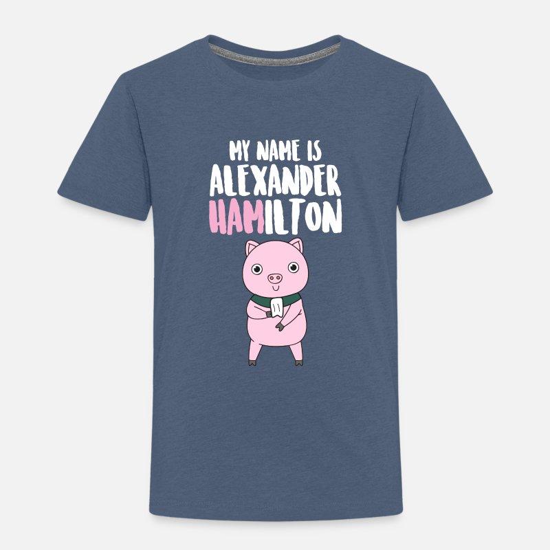 My Name Is Alexander Hamilton Pig Gift Toddler Premium T Shirt