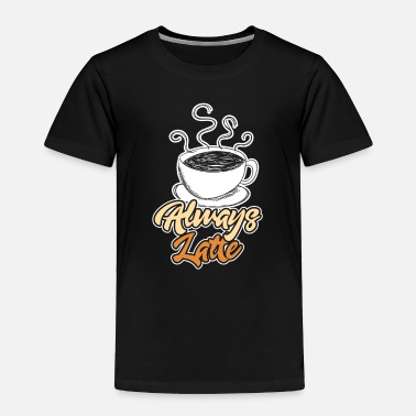 Latte Always Latte - Toddler Premium T-Shirt