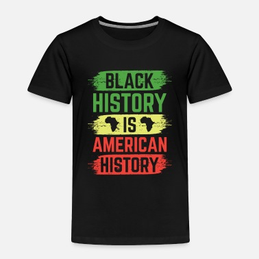 Black History Black History Is American History - Toddler Premium T-Shirt