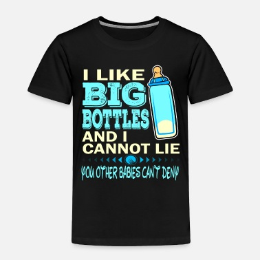 Creative I Like Big Bottles And I Cannot Lie, You Other - Toddler Premium T-Shirt