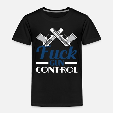 Fuck You Hate the Gun Control? This is the tee for you! - Toddler Premium T-Shirt