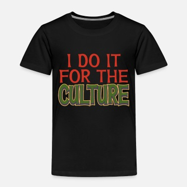 Education Culture I Do It For The Culture tee design for family - Toddler Premium T-Shirt