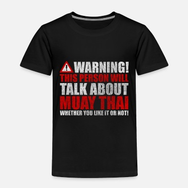 Kung Fu Muay Thai Thai boxing gift warning - Toddler Premium T-Shirt