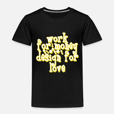 Affection Work For Money Design For Love tee design. - Toddler Premium T-Shirt