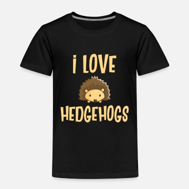 Sharp I Love Hedgehogs - Hedgehogs, Animals - Candid Awe - Toddler Premium T-Shirt