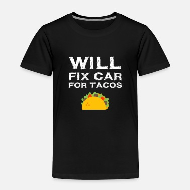 Repair Will Fix Car For Tacos Funny Auto Mechanic Novelty - Toddler Premium T-Shirt