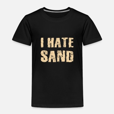 Post I Hate Sand Desert Deployment Homecoming Soldier - Toddler Premium T-Shirt