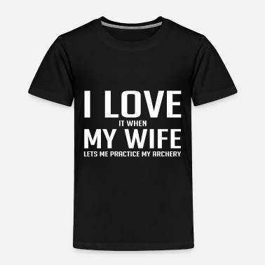 Running I Love It When My Wife Let Me Practice Archery - Toddler Premium T-Shirt