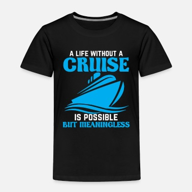 Crusader T-shirt for cruise A life without is meaningless - Toddler Premium T-Shirt