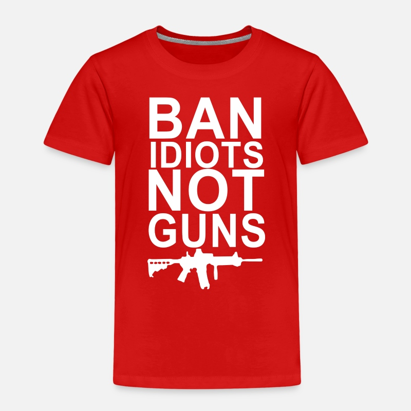 3b34da63 Ban Idiots Not Guns 2nd Amendment Funny Gun Toddler Premium T-Shirt |  Spreadshirt