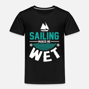 Offshore Sailing makes me wet offshore boating - Toddler Premium T-Shirt
