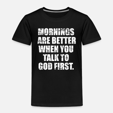 Protester Mornings are better when you talk to god first - Toddler Premium T-Shirt