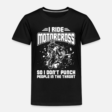 Punch I ride Motorcross So I Don't Punch People In The - Toddler Premium T-Shirt