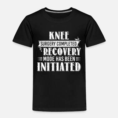 Knee Knee Surgery Completed Recovery Mode Funny - Toddler Premium T-Shirt