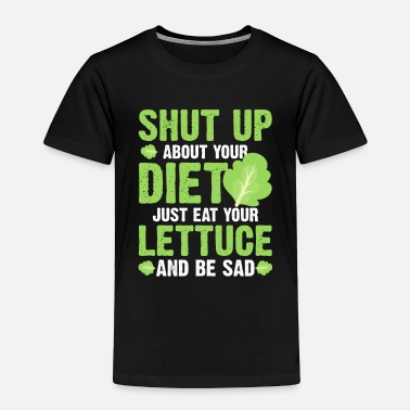 Full Figured Shut Up About Your Diet Just Eat Lettuce Be Sad - Toddler Premium T-Shirt