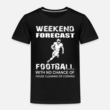 Chancellor weekends forcast football with no chance of house - Toddler Premium T-Shirt