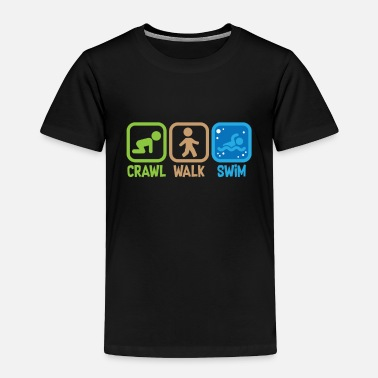 Swim Crawl Walk Swim Funny Swimming Pool Fan Gift - Toddler Premium T-Shirt