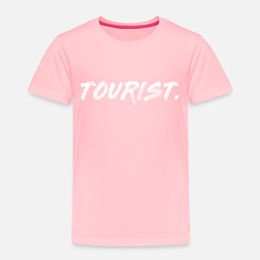 Tourist TOURIST - Toddler Premium T-Shirt