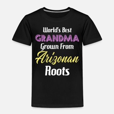 Grammy World's Best Grandma Grown From Arizonan Roots - Toddler Premium T-Shirt