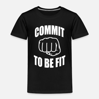 Fitness Commit to be fit - Fitness - Toddler Premium T-Shirt