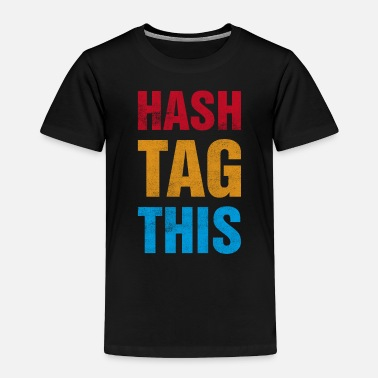 Tag Hash Tag This - Toddler Premium T-Shirt