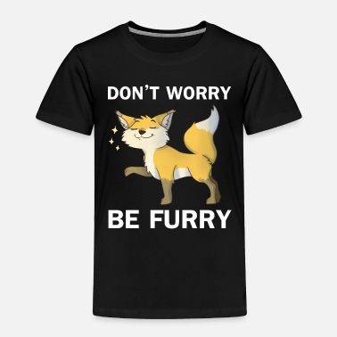 Kawaii Don't Worry Be Furry Be Furry, Motivational and - Toddler Premium T-Shirt
