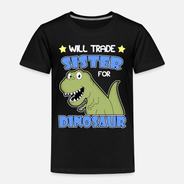 Little Will Trade Sister for Dinosaur for only Child Expi - Toddler Premium T-Shirt