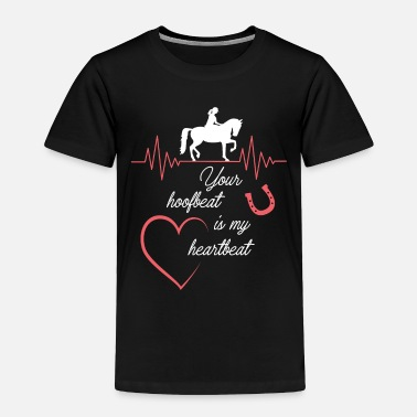 Western Riding Your hoofbeat is my heartbeat - Toddler Premium T-Shirt