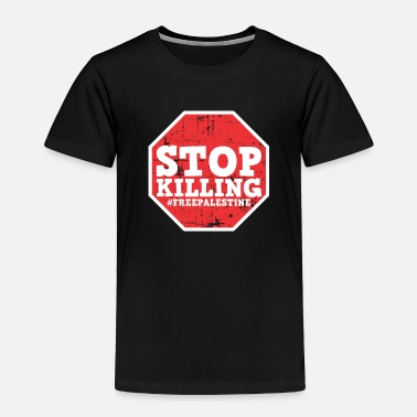 Freedom Stop Killing #FREEPALESTINE - Israel Should Leave - Toddler Premium T-Shirt