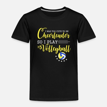 Group Too Cute To Be A Cheerleader So I Play Volleyball - Toddler Premium T-Shirt