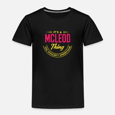 Super It's A Mcleod Thing Last Name Surname Pride - Toddler Premium T-Shirt